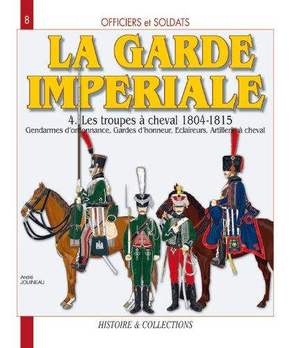 Officiers et soldats de : La Garde Impériale : les troupes à cheval 1804-1815 (4)