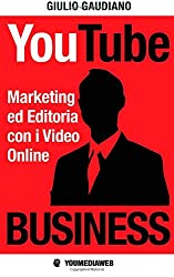 Youtube Business: Marketing Ed Editoria Con I Video Online