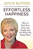 Effortless Happiness: How to Find Your Voice and Finally Ask For What You Really Want