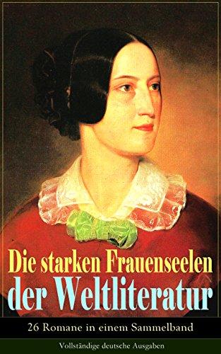 Die starken Frauenseelen der Weltliteratur (26 Romane in einem Sammelband) - Vollständige deutsche Ausgaben: Stolz und Vorurteil + Sturmhöhe + Jane Eyre ... + Kleopatra + Effi Briest und vieles mehr