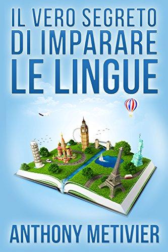 Il Vero Segreto Di Imparare Le Lingue (Italian Edition)
