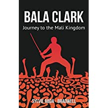 Bala Clark - Journey to the Mali Kingdom (English Edition)
