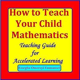 How To Teach Your Child Mathematics (English Edition) de [Emmanuel, Emegha]
