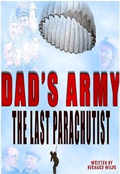 Dads Army - The Last Parachutist (English Edition) par [Wilds, Bernard]