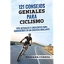 121 CONSEJOS GENIALES PARA CICLISMO: TIPS ACTUALES Y EXCELENTES PARA CONVERTIRTE EN UN CICLISTA BRILLANTE