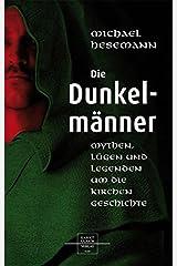 Die Dunkelmänner: Mythen, Lügen und Legenden um die Kirchengeschichte Gebundene Ausgabe