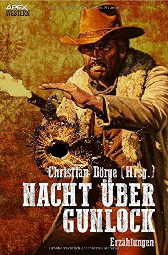 Nacht über Gunlock: 40 Western-Stories US-amerikanischer Autoren und Autorinnen (Western E-bücher)