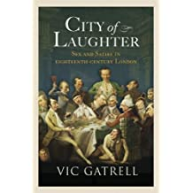 City of Laughter: Sex and Satire in Eighteenth-Century London by Vic Gatrell (2006-11-28)