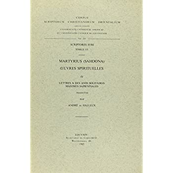 Martyrius Sahdona. Oeuvres Spirituelles, IV. Lettres a Des Amis Solitaires, Maximes Sapientiales. Syr. 113.
