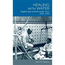 Healing with Water: English Spas and the Water Cure, 1840-1960