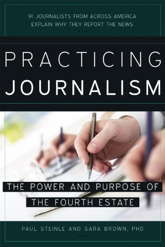 Practicing Journalism: The Power and Purpose of the Fourth Estate 2nd , Seco edition by Steinle, Paul, Brown PhD, Sara (2014) Paperback
