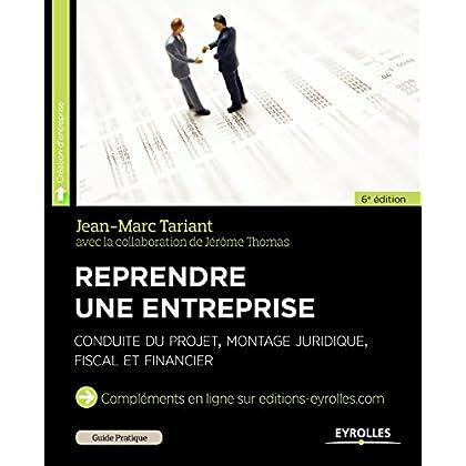 Reprendre une entreprise: Conduite du projet, montage juridique, fiscal et financier (Création d'entreprise)