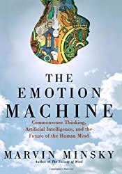 The Emotion Machine: Commonsense Thinking, Artificial Intelligence, and the Future of the Human Mind by Marvin Minsky (2006-11-07)