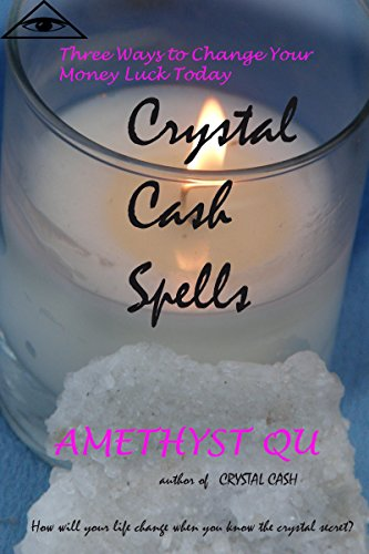 Crystal Cash Spells: Three Ways to Change Your Money Luck Today (Exploring Crystal Magick Book 2) (English Edition)