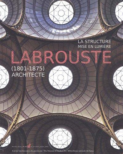 Labrouste (1801-1875) Architecte : La structure mise en lumière