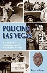Policing Las Vegas: A History of Law Enforcement in Southern Nevada by Denny Griffin (2005-05-01)