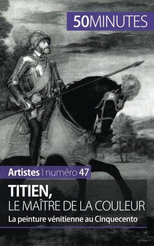Titien, le maître de la couleur: La peinture vénitienne au Cinquecento par Céline Muller