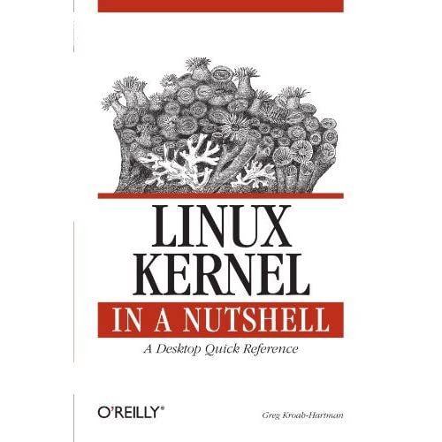 Linux Kernel in a Nutshell (In a Nutshell (O'Reilly)) by Greg Kroah-Hartman (2006-12-24)