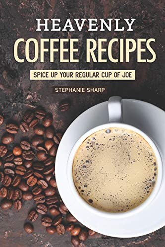 Heavenly Coffee Recipes: Spice Up Your Regular