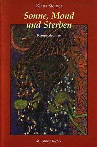 Sonne, Mond und Sterben: Roman (edition fischer)