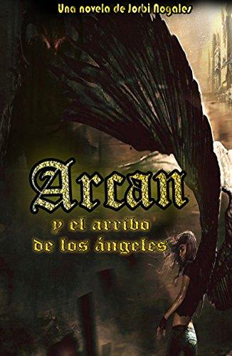 Arcan y el arribo de los ángeles: Primer libro (Spanish Edition)
