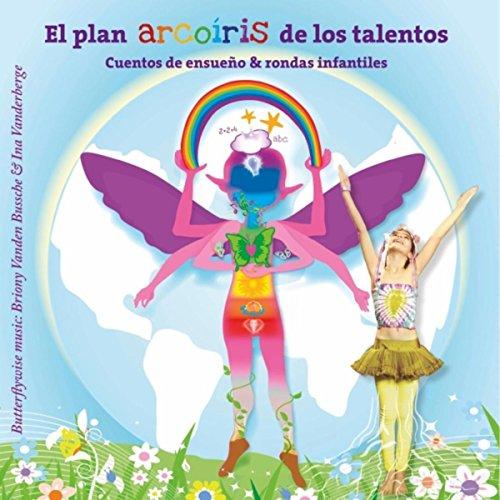 El Plan Arcoíris de los Talentos: Cuentos de Ensueño & Rondas Infantiles