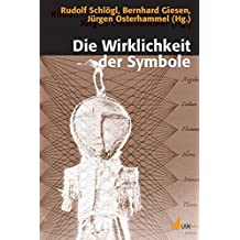 Die Wirklichkeit der Symbole: Grundlagen der Kommunikation in historischen und gegenwärtigen Gesellschaften (Historische Kulturwissenschaft)