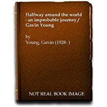 Halfway Around the World: An Improbable Journey by Gavin Young (1983-10-01)