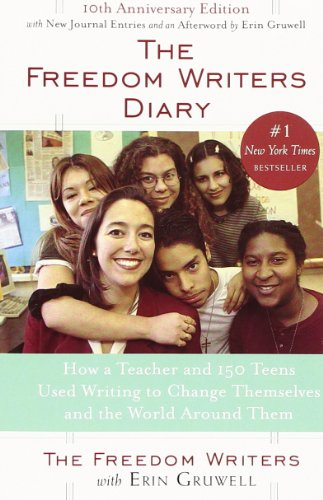 The Freedom Writers Diary. 10th Anniversary Edition: How a Teacher and 150 Teens Used Writing to Change Themselves and the World around Them