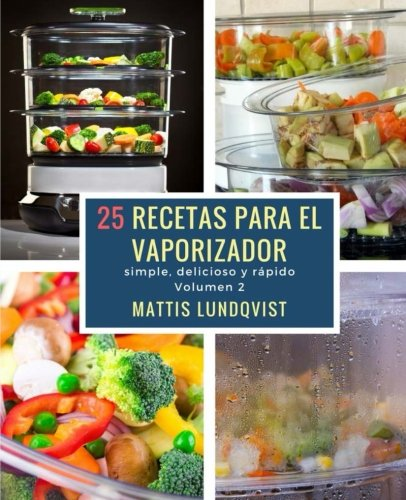 25 recetas para el vaporizador: simple, delicioso y rápido: Volume 2 por Mattis Lundqvist