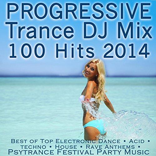 Progressive Trance DJ Mix 100 Hits 2014 (Continuous Progressive Goa Psychedelic Trance Mix)