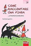 Scarica Libro Come raccontare una fiaba e invetarne cento altre (PDF,EPUB,MOBI) Online Italiano Gratis