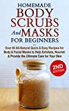 HOMEMADE BODY SCRUBS and MASKS for BEGINNERS: All-Natural Quick & Easy Recipes for Body & Facial Masks to Help Exfoliate, Nourish & Provide the Ultimate ... Men's Fashion, Homemade Kindle Book 1)