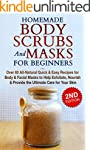 HOMEMADE BODY SCRUBS and MASKS for BE...
