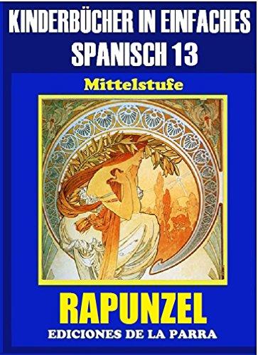 Kinderbücher in einfachem Spanisch Band 13: Rapunzel (Spanisches Lesebuch für Kinder jeder Altersstufe!) por Álvaro Parra Pinto