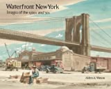 Waterfront New York: Images of the 1920s and '30s 1st edition by Watson, Aldren A. (2014) Hardcover