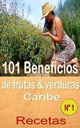 101 Beneficios de Frutas y Hortalizas + Recetas del Caribe, Volumen 1 (comió sacudir la salud) (Spanish Edition)
