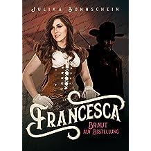 Francesca - Braut auf Bestellung (Mail Order Bride): Ein Western Romance & Cowboy Liebesroman auf deutsch (Lauryville 5) (German Edition)