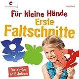 Für kleine Hände. Erste Faltschnitte: Für Kinder ab 5 Jahren