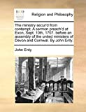 The Ministry Secur'd from Contempt. a Sermon Preach'd at Exon, Sept. 10th, 1707. Before an Assembly of the United Ministers of Devon and Cornwal. by J
