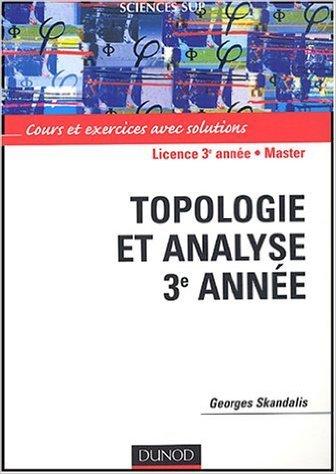 Topologie et analyse 3e anne : Cours et exercices avec solutions de Georges Skandalis,Michel Zisman (Prface) ( 24 novembre 2004 )