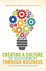 Creating a Culture of Achievement Through Business: A Start Up Guide for People With Disabilities (English Edition)
