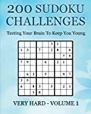 200 Sudoku Challenges - Very Hard - Volume 1: Testing Your Brain To Keep You Young (Suduko Challenges)