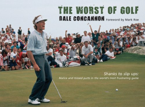 The Worst of Golf: Shanks to Slip Ups: Malice and Missed Putts in the World's Most Frustrating Game (Worst of Sport) por Dale Concannon