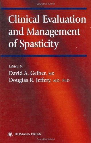 Clinical Evaluation and Management of Spasticity (Current Clinical Neurology) (2001-11-02)