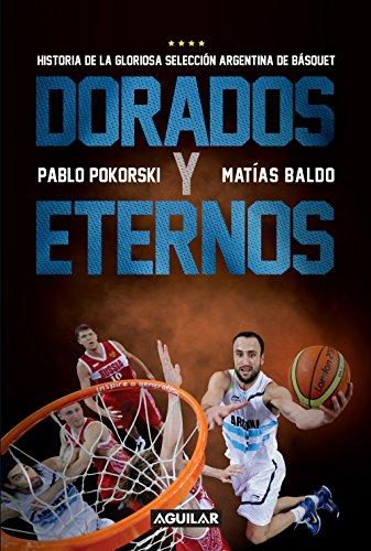 Dorados y eternos: Historia de la gloriosa selección argentina de básquet por Matias Baldo