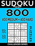 Sudoku Book 800 Puzzles, 400 Medium and 400 Hard: Sudoku Puzzle Book With Two Levels of Difficulty To Improve Your Game: Volume 29 (Sudoku Book Challenger Series)