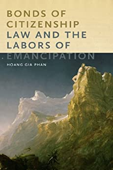 Bonds of Citizenship: Law and the Labors of Emancipation par [Phan, Hoang Gia]