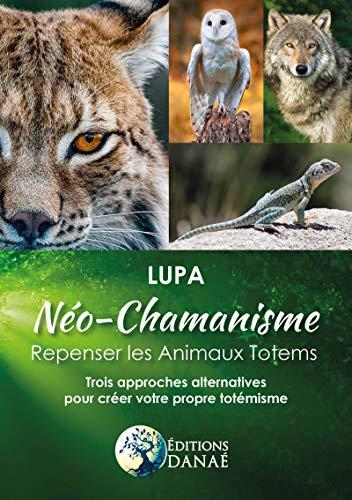 Néo-Chamanisme : Repenser les animaux totems: Trois approches alternatives pour créer votre propre totémisme par  LUPA