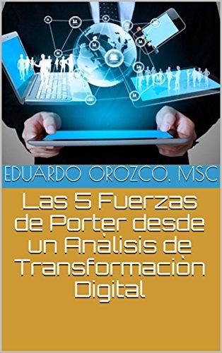 Las 5 Fuerzas de Porter desde un Análisis de Transformación Digital por Eduardo Orozco